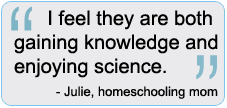 quote form Julie I feel they are both gaining knowledge and enjoying science